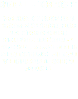 "OPTION #1…. ""SLIM PICKIN'S"" Your choice of 2 Smokin' Phil's signature meats (brisket, pulled pork, chicken or sausage), served with 2 sides (coleslaw, potato salad, macaroni salad, or smokey baked beans), and served with dinner rolls or cornbread, and pickles."